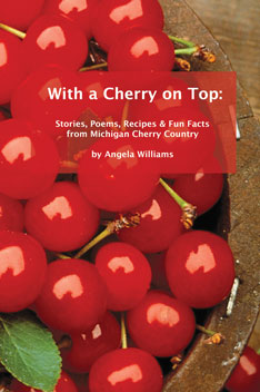 With a Cherry on Top: Stories, Poems, Recipes & Fun Facts from Michigan Cherry Country – Angela Williams