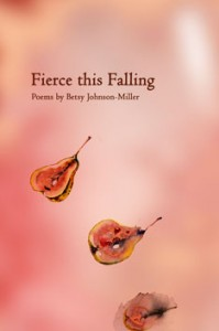 Fierce This Falling - Betsy Johnson Miller