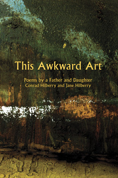 This Awkward Art –  Conrad Hilberry and Jane Hilberry