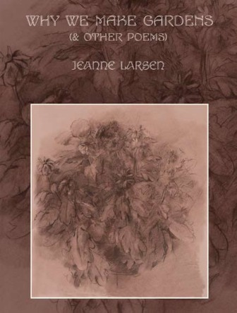 Why We Make Gardens (& Other Poems) - Jeanne Larsen