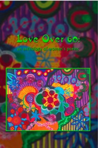 Love Over 60: an anthology of women's poems - Robin Chapman & Jeri McCormick, eds.