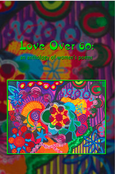 Love Over 60: an anthology of women's poems –  Robin Chapman & Jeri McCormick, eds.