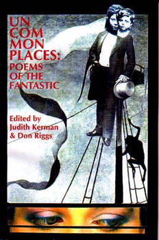Uncommonplaces: Poems of the Fantastic – Judith Kerman and Don Riggs, eds.