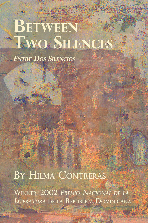 Between Two Silences / Entre Dos Silencios – Hilma Contreras – Translated by Judith Kerman