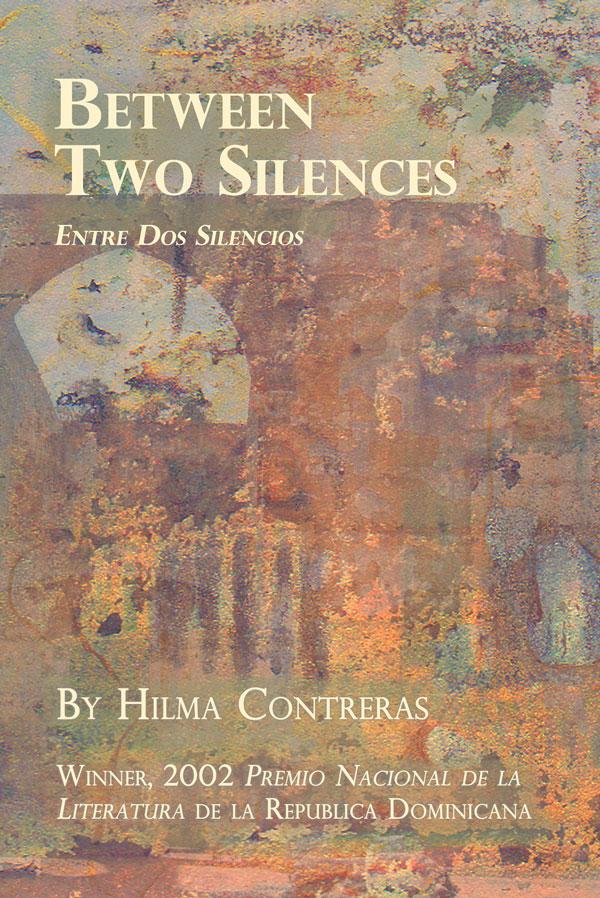 Between Two Silences / Entre Dos Silencios – Hilma Contreras – Translated by Judith Kerman