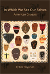 In Which We See Our Selves: American Ghazals – Eric Torgersen