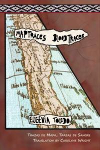 Trazas de mapas, trazas de sangre / Map Traces, Blood Traces - by Eugenia Toledo, translated by Carolyne Wright