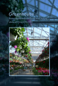 Greenhouse: The First 5 Years of the Rustbelt Roethke Writers' Workshop - Judith Kerman & Amee Schmidt, eds.